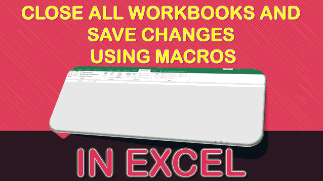 Close All Workbooks and Save Changes Using Macros In Excel